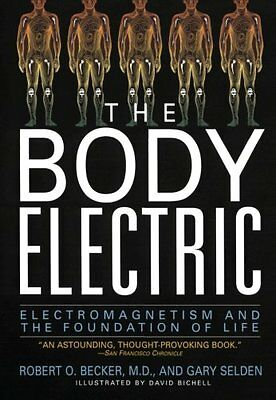 The Body Electric: Electromagnetism And The Foundation Of Life by Robert Becker,