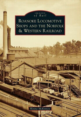 Roanoke Locomotive Shops And The Norfolk Western Railroad Images Of Rail  - $38.88