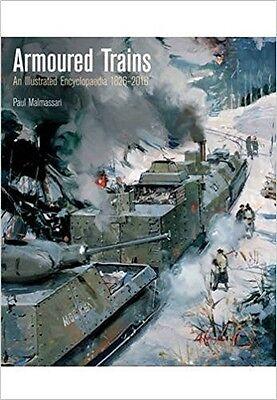 Armoured Trains (Hardback) An Illustrated Encyclopaedia 1826-2016 Malmassari