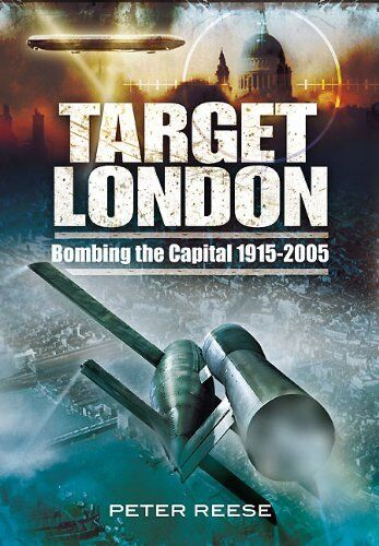 Target London: Bombing the Capital 1915-2005