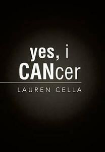 Yes, I Cancer by Cella, Lauren