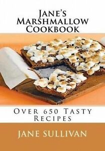 Jane's Marshmallow Cookbook: Over 650 Tasty Recipes by Sullivan, Jane -Paperback