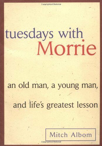 Tuesdays With Morrie: An Old Man, A Young Man And Lifes Greatest Lesson By Mitc