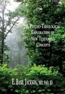 A Psycho-Theological Exploration of New Testament Concepts by Jackson, E. Basil