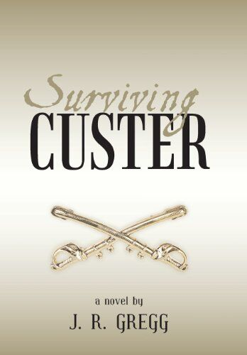 NEW Surviving Custer by J. R. Gregg