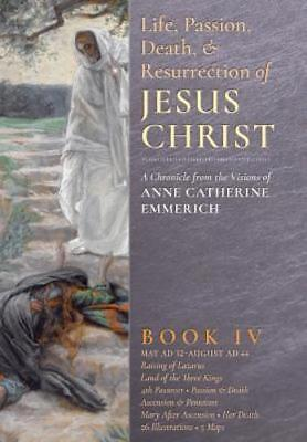 The Life, Passion, Death and Resurrection of Jesus Christ, Book IV by (Life Death And Resurrection Of Jesus Christ)