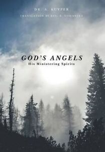 God's Angels His Ministering Spirits by Kuyper, Dr A. 9781460269084 -Hcover