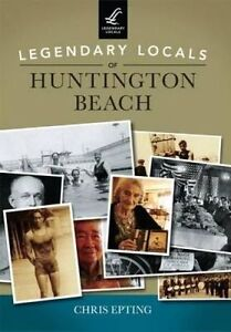 NEW Legendary Locals of Huntington Beach by Chris Epting
