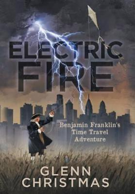 Electric Fire: Benjamin Franklin's Time Travel Adventure by Glenn Christmas: New