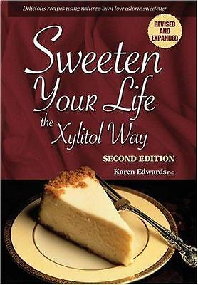 - Sweeten Your Life the Xylitol Way : Delicious Recipes Using Nature's Own...
