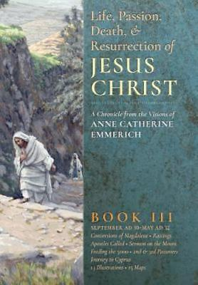 The Life, Passion, Death and Resurrection of Jesus Christ, Book III by (Life Death And Resurrection Of Jesus Christ)
