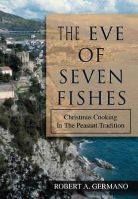 The Eve of Seven Fishes: Christmas Cooking in the Peasant Tradition by Germano ()