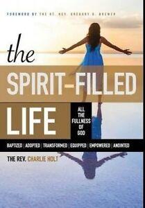 The Spirit-Filled Life: All the Fullness of God by Holt, Charlie 9781942243069