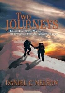 Two Journeys: Father and Son Wresting Meaning and Hope through Suffering, Forgiv