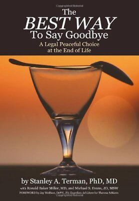 The Best Way to Say Goodbye: A Legal Peaceful Choice At the End of Life by