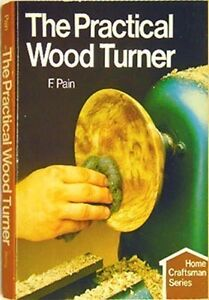 The Practical Wood Turner by Frank Pain