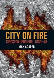 City on Fire: Kingston upon Hull 1939-45 by Cooper, Nick | Paperback Book | 9781