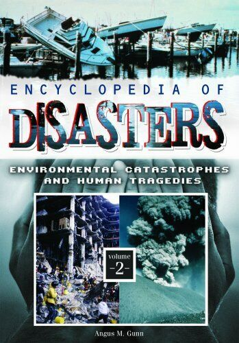 Encyclopedia of Disasters  Environmental Catastrophes and Human T