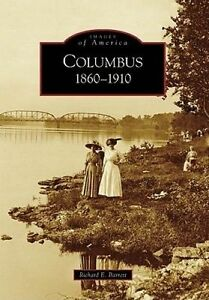 NEW Columbus:  1860-1910   (OH)  (Images of America) by Richard E. Barrett
