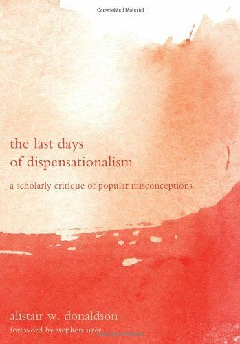 THE LAST DAYS OF DISPENSATIONALISM: A W Donaldson NEW PAPERBACK BOOK in Aust 26