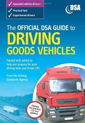 The Official DSA Guide to Driving Goods Vehicles: The Official DSA Syllabus,Dri