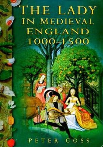 The Lady in Medieval England 1000-1500AD Marriage Religion Abduction Rape Rights