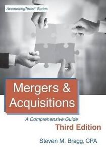 Mergers & Acquisitions: Third Edition: A Comprehensive Guide by Bragg, Steven M.