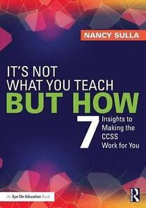 It's Not What You Teach but How: 7 Insights to Making the CCSS Work for You...