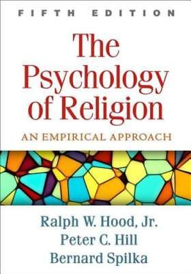 The Psychology of Religion, Fifth Edition: An Empirical Approach by Hood Jr: