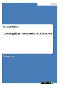 Teaching Short Stories in the Efl-Classroom by Walther, Berenice -Paperback