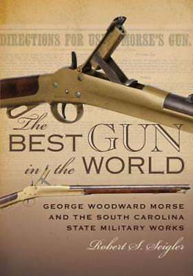 The Best Gun in the World: George Woodward Morse and the South Carolina