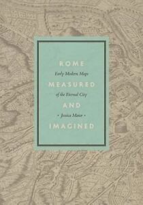 Rome Measured and Imagined – Early Modern Maps of the Eternal City, Jessic