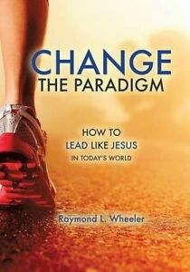 Change the Paradigm by Wheeler, Raymond L. -Paperback