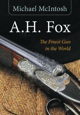 "A.H. Fox: ""the Finest Gun in the World"" by Michael McIntosh: New"