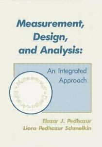Measurement, Design, and Analysis : An Integrated Approach by Elazar J   Pedhazur and Liora Pedhazur Schmelkin (1991, Hardcover, Student Edition of
