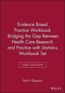 Evidence Based Practice Workbook Bridging the Gap Between Health Care Research a