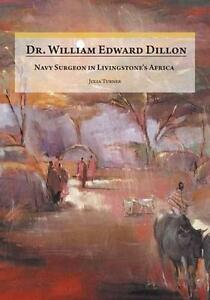 Dr. William Edward Dillon, Navy Surgeon in Livingstone's Africa by Turner, Juli