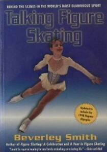 TALKING  FIGURE  SKATING-Behind the Scenes-by  Beverly Smith
