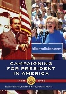 NEW Campaigning for President in America, 1788–2016 by Scott John Hammond