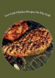 Low Carb Chicken Recipes on Grill Grilling Barbecue Gril by Sommers Laura