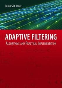 Adaptive Filtering : Algorithms and Practical Implementation by Paulo S  R   Diniz (2008, Hardcover, Revised)