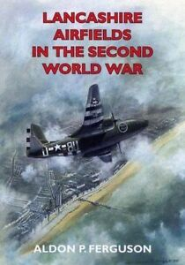 Lancashire Airfields in the Second World War by Aldon P. Ferguson (Paperback,...