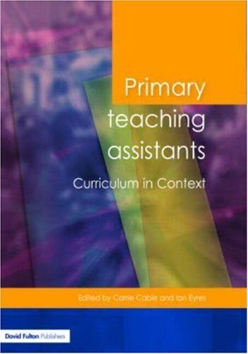 Primary Teaching Assistants Curriculum in Context (Published in Association wi,
