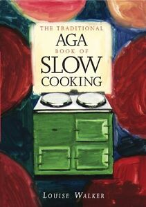 The Traditional Aga Book of Slow Cooking,Louise Walker