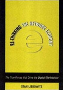 Re-Thinking the Network Economy: The True Forces That Drive the Digital Marketpl