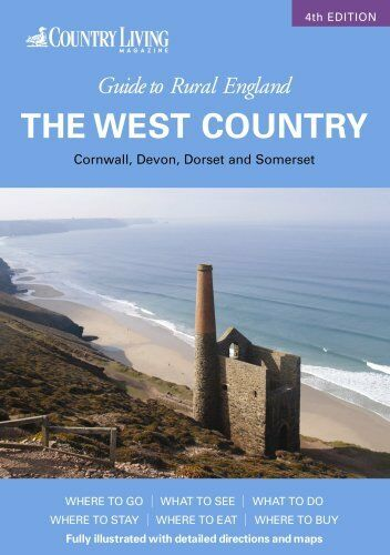 Country Living Guide to Rural England: The West Country - Cornwall, Devon, Dor,