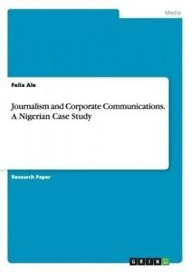 Journalism and Corporate Communications. a Nigerian Case Study by Ale, Felix