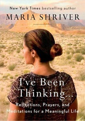Ive Been Thinking        Reflections  Prayers By Maria Shriver  Hardcover  New