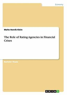 The Role of Rating Agencies in Financial Crises. Klein, Henrik 9783668171268.#