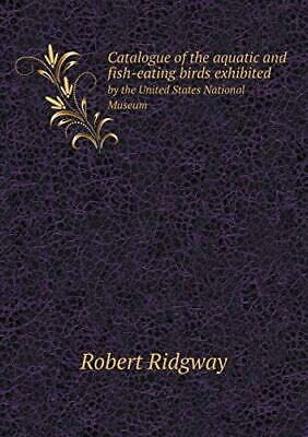 Catalogue of the aquatic and fish-eating birds , Robert, Ridgway,, Fish Eating Birds